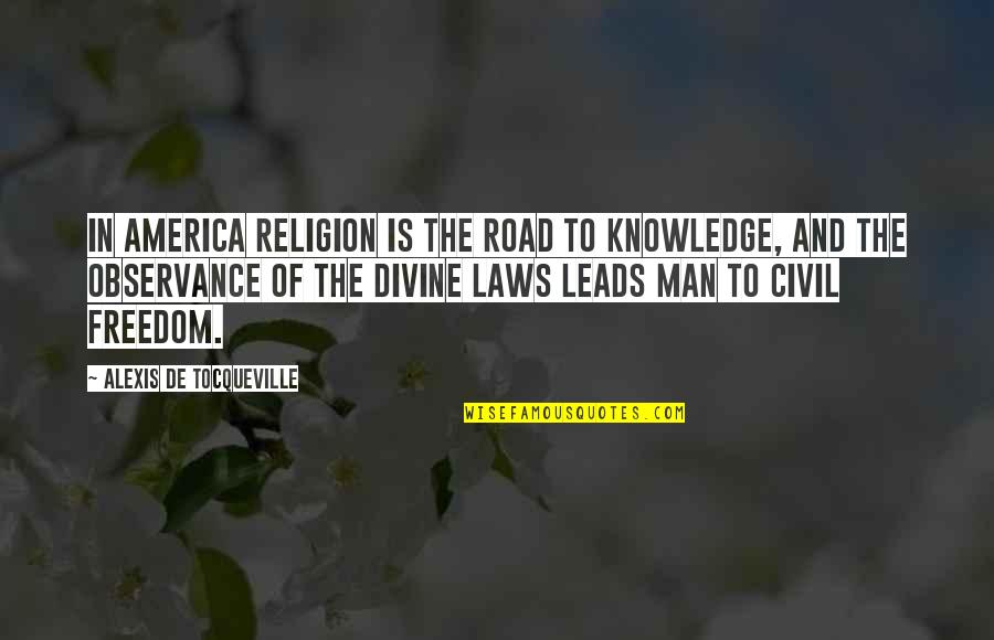 Freedom On The Road Quotes By Alexis De Tocqueville: In America religion is the road to knowledge,