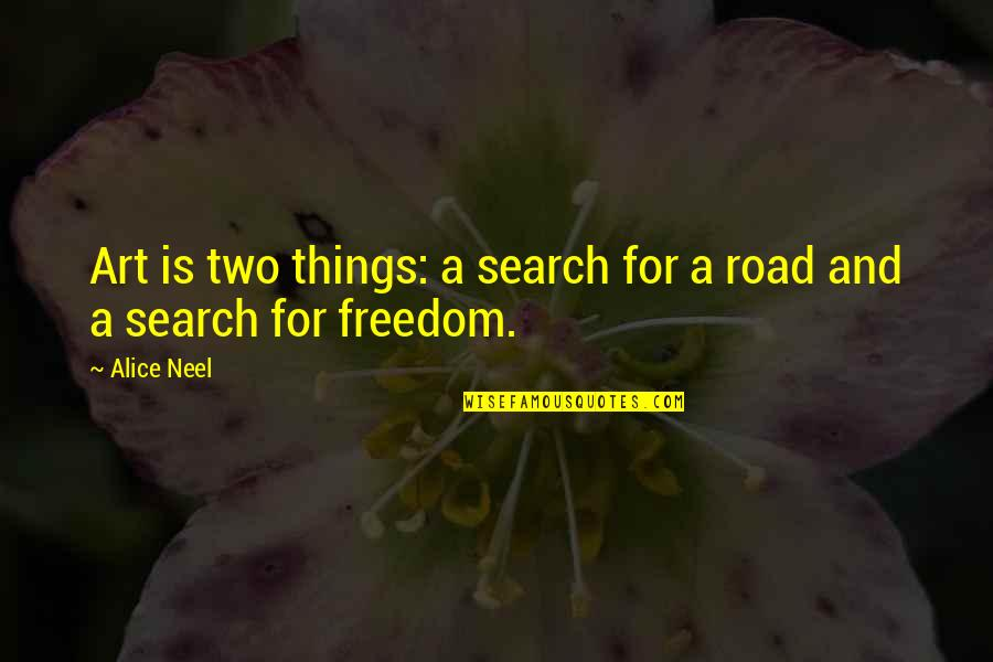 Freedom On The Road Quotes By Alice Neel: Art is two things: a search for a