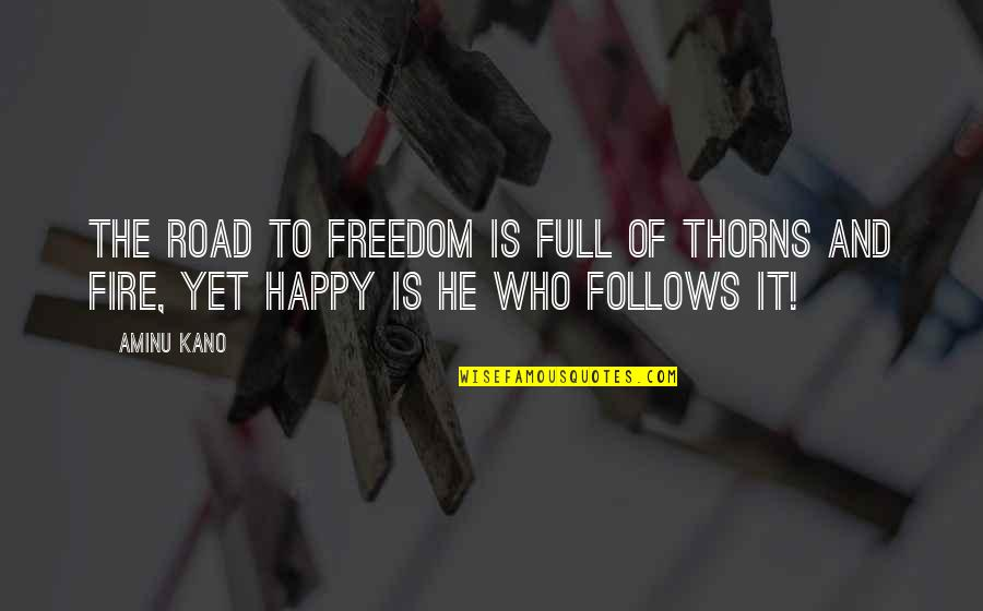 Freedom On The Road Quotes By Aminu Kano: The road to freedom is full of thorns