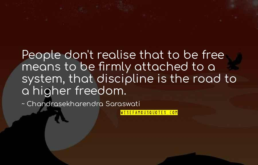 Freedom On The Road Quotes By Chandrasekharendra Saraswati: People don't realise that to be free means