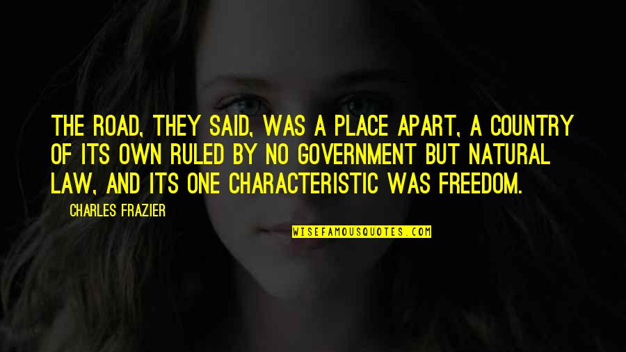 Freedom On The Road Quotes By Charles Frazier: The road, they said, was a place apart,