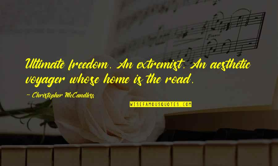 Freedom On The Road Quotes By Christopher McCandless: Ultimate freedom. An extremist. An aesthetic voyager whose