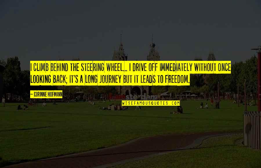 Freedom On The Road Quotes By Corinne Hofmann: I climb behind the steering wheel... I drive