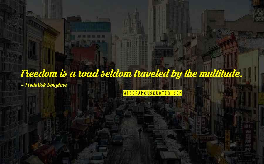 Freedom On The Road Quotes By Frederick Douglass: Freedom is a road seldom traveled by the