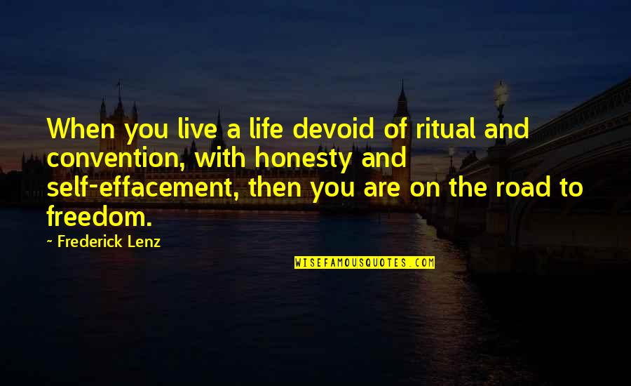 Freedom On The Road Quotes By Frederick Lenz: When you live a life devoid of ritual