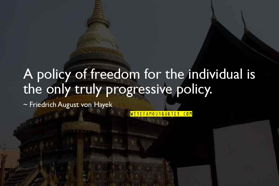 Freedom On The Road Quotes By Friedrich August Von Hayek: A policy of freedom for the individual is