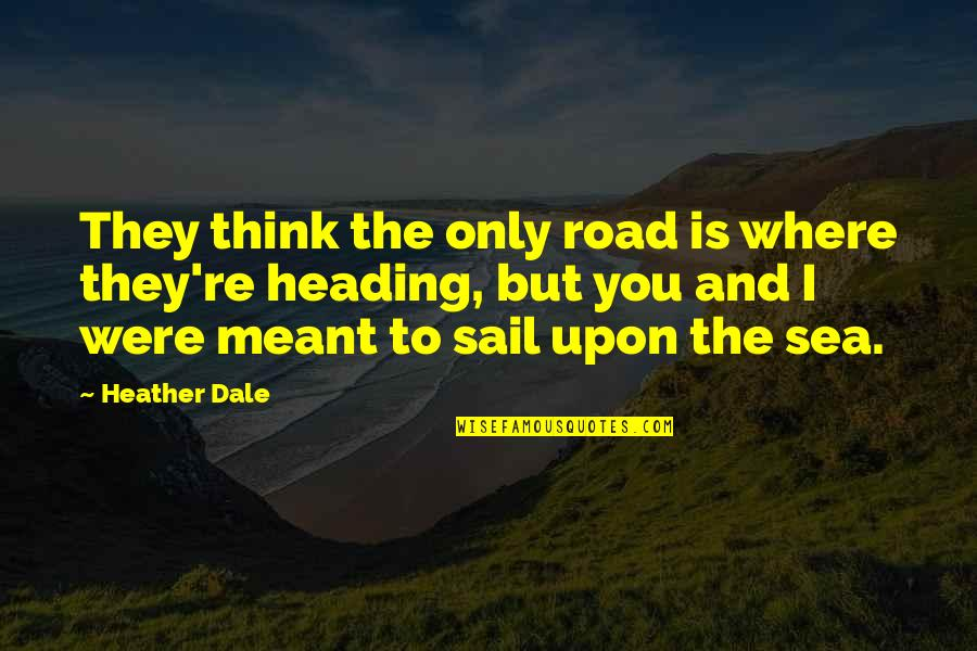 Freedom On The Road Quotes By Heather Dale: They think the only road is where they're