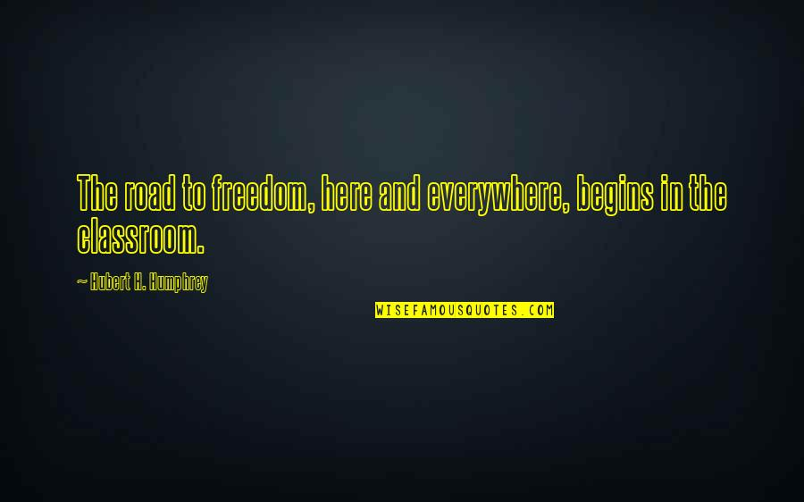 Freedom On The Road Quotes By Hubert H. Humphrey: The road to freedom, here and everywhere, begins