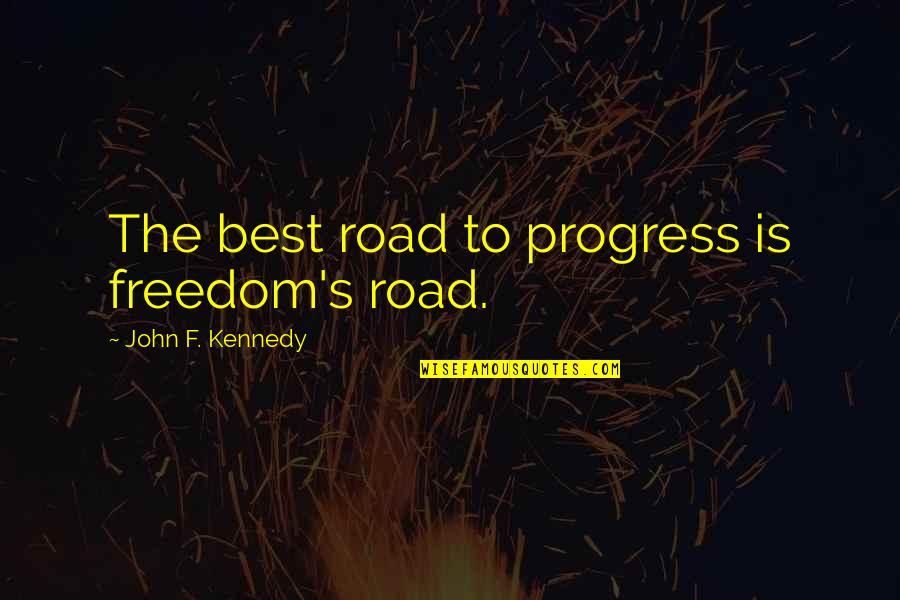 Freedom On The Road Quotes By John F. Kennedy: The best road to progress is freedom's road.