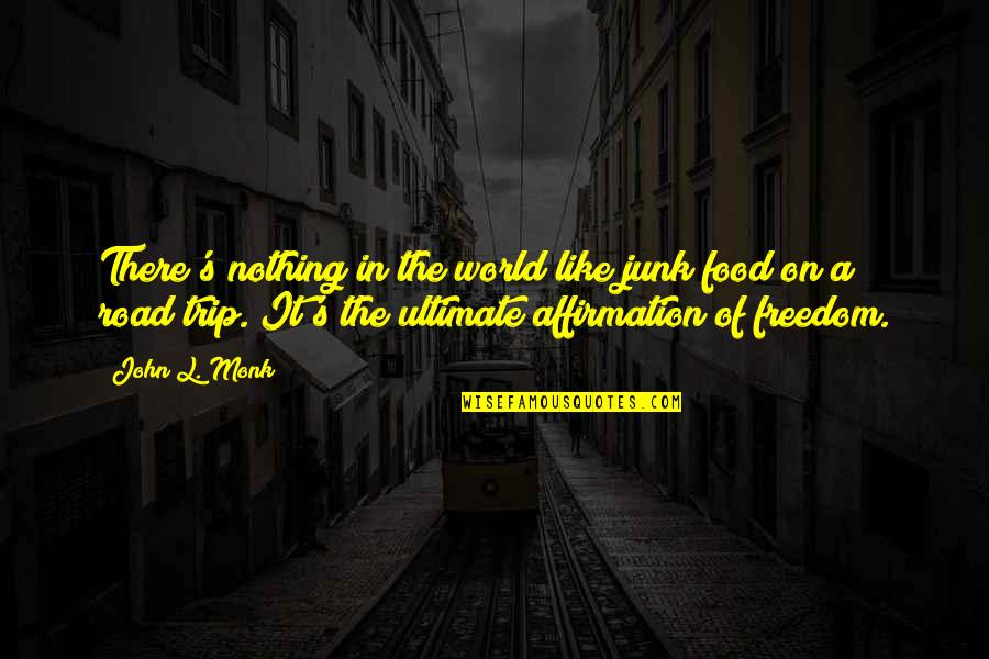 Freedom On The Road Quotes By John L. Monk: There's nothing in the world like junk food