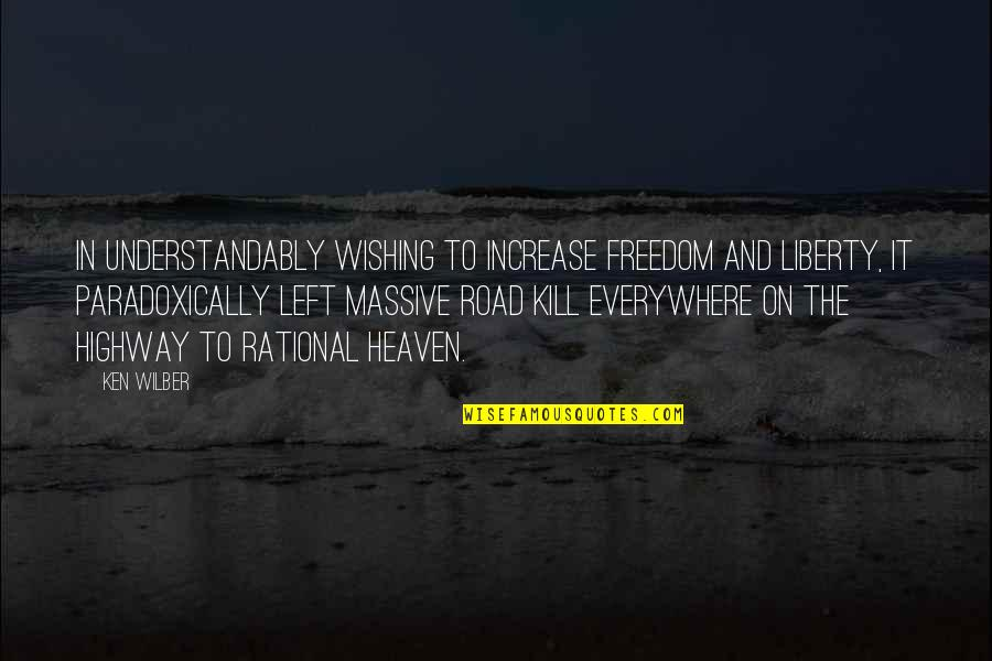 Freedom On The Road Quotes By Ken Wilber: In understandably wishing to increase freedom and liberty,