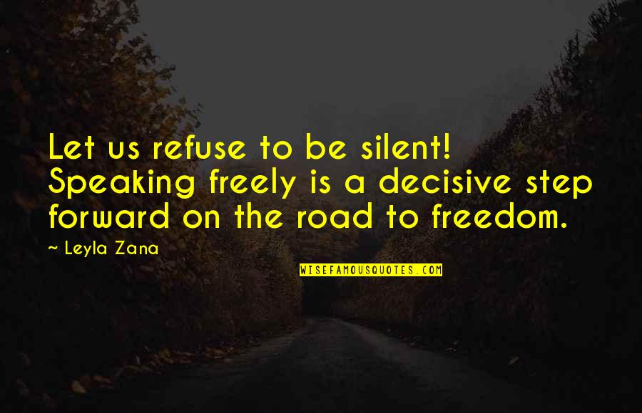 Freedom On The Road Quotes By Leyla Zana: Let us refuse to be silent! Speaking freely
