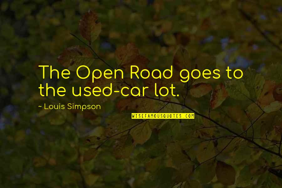 Freedom On The Road Quotes By Louis Simpson: The Open Road goes to the used-car lot.