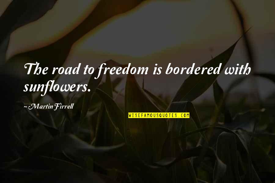 Freedom On The Road Quotes By Martin Firrell: The road to freedom is bordered with sunflowers.
