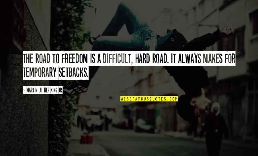 Freedom On The Road Quotes By Martin Luther King Jr.: The road to freedom is a difficult, hard
