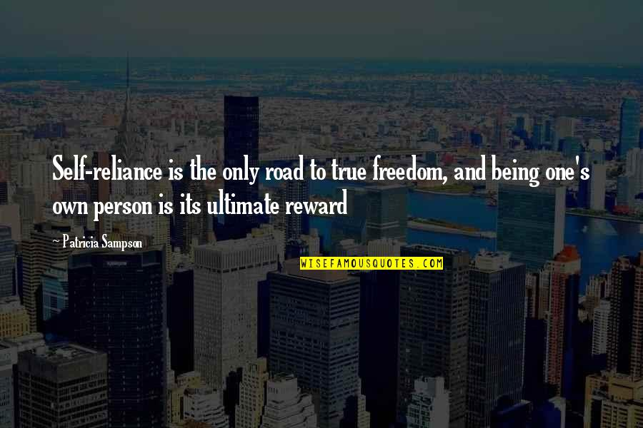 Freedom On The Road Quotes By Patricia Sampson: Self-reliance is the only road to true freedom,