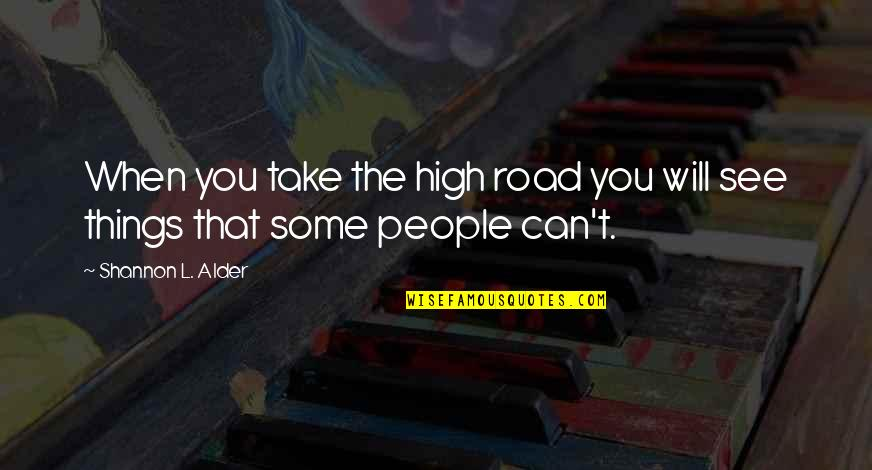 Freedom On The Road Quotes By Shannon L. Alder: When you take the high road you will