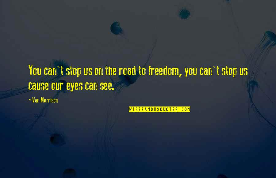 Freedom On The Road Quotes By Van Morrison: You can't stop us on the road to