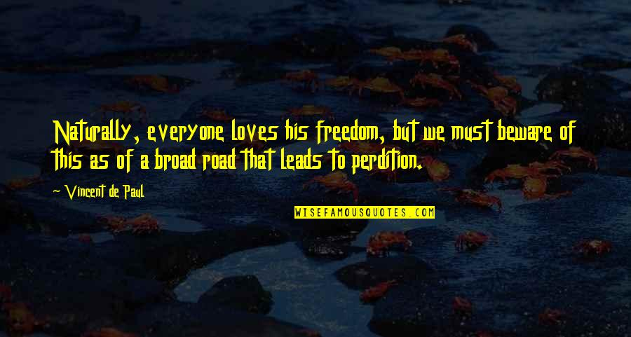 Freedom On The Road Quotes By Vincent De Paul: Naturally, everyone loves his freedom, but we must