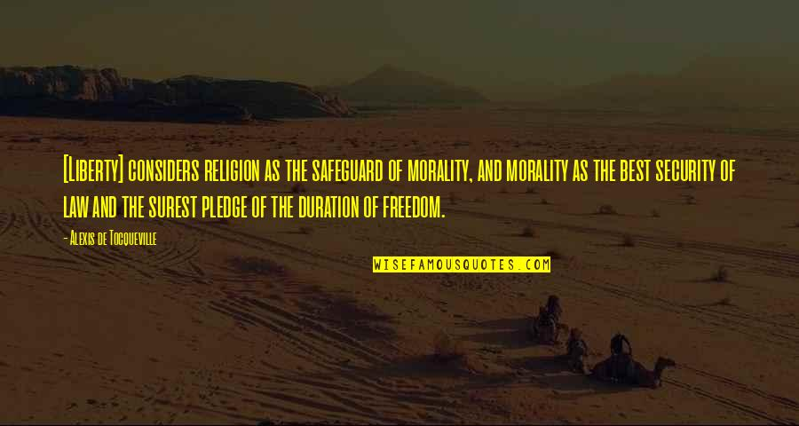 Freedom Over Security Quotes By Alexis De Tocqueville: [Liberty] considers religion as the safeguard of morality,