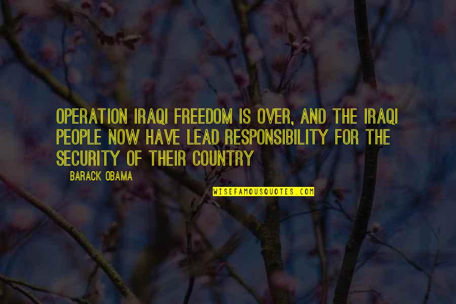 Freedom Over Security Quotes By Barack Obama: Operation Iraqi Freedom is over, and the Iraqi