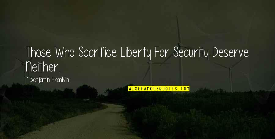 Freedom Over Security Quotes By Benjamin Franklin: Those Who Sacrifice Liberty For Security Deserve Neither.