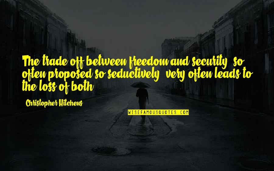Freedom Over Security Quotes By Christopher Hitchens: The trade-off between freedom and security, so often
