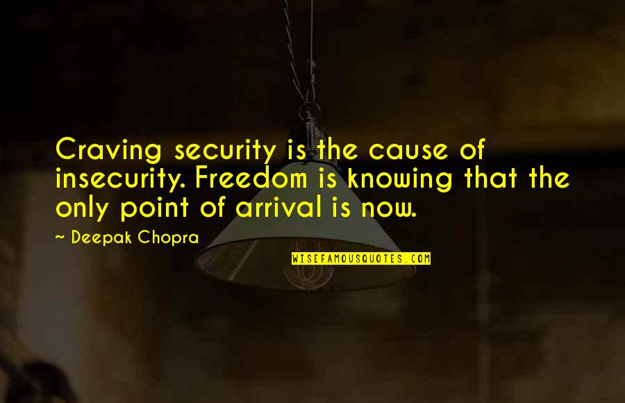 Freedom Over Security Quotes By Deepak Chopra: Craving security is the cause of insecurity. Freedom