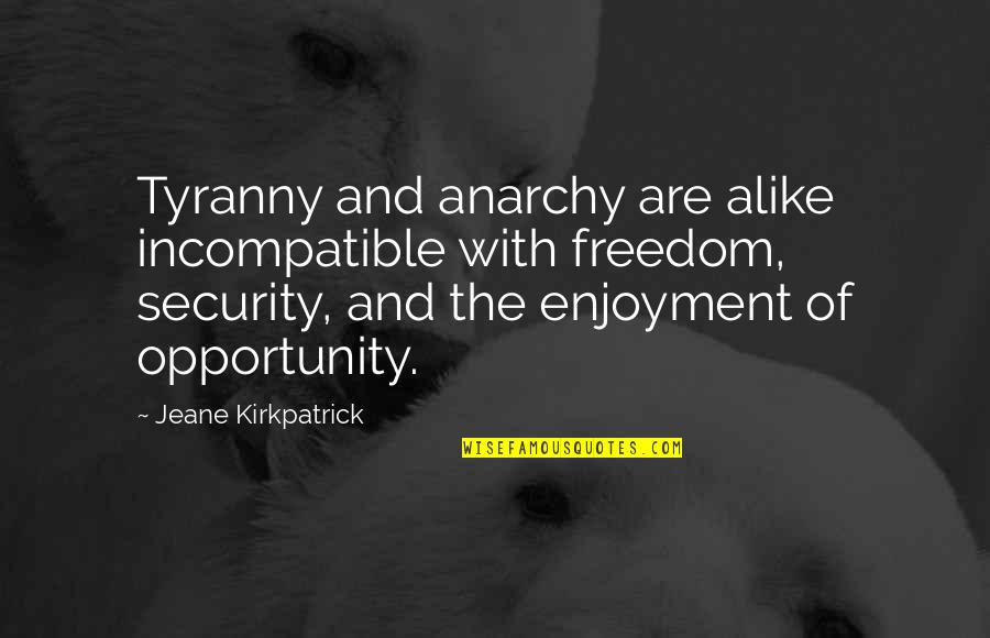 Freedom Over Security Quotes By Jeane Kirkpatrick: Tyranny and anarchy are alike incompatible with freedom,