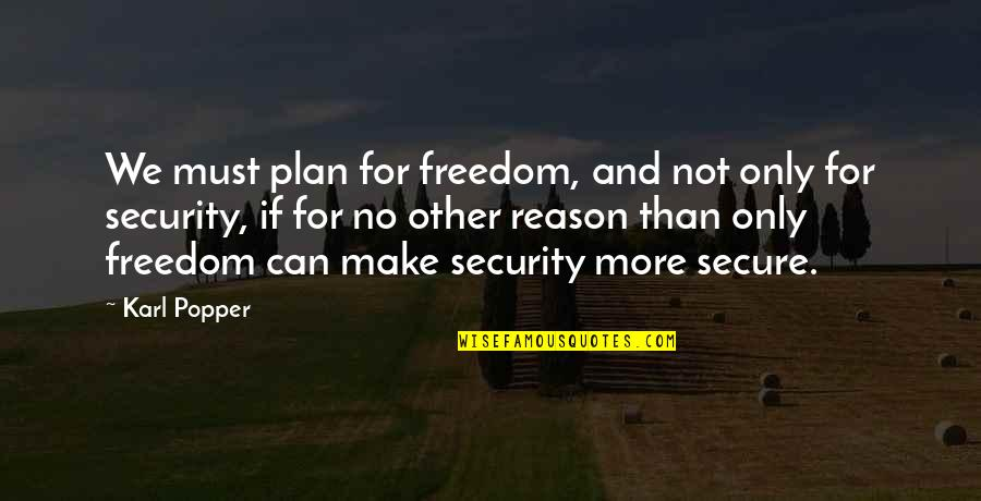 Freedom Over Security Quotes By Karl Popper: We must plan for freedom, and not only