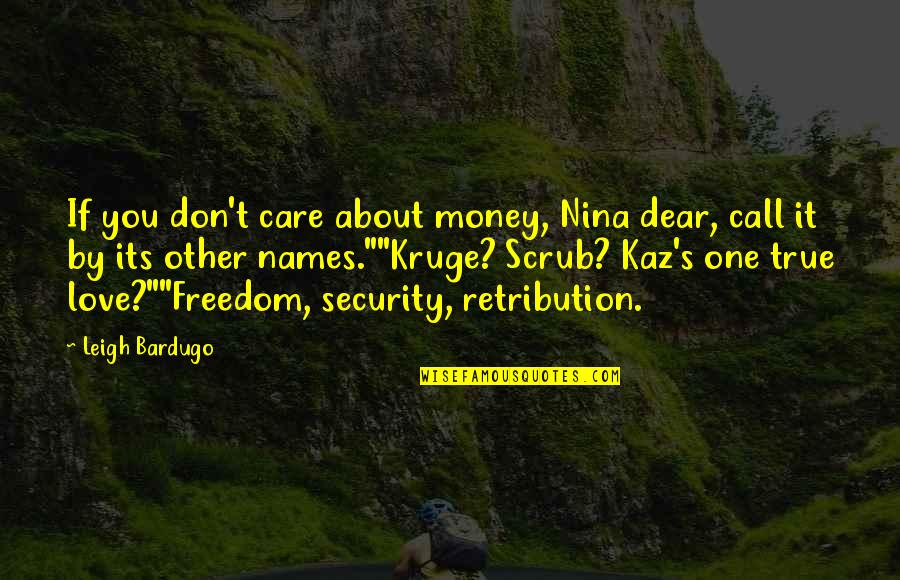 Freedom Over Security Quotes By Leigh Bardugo: If you don't care about money, Nina dear,