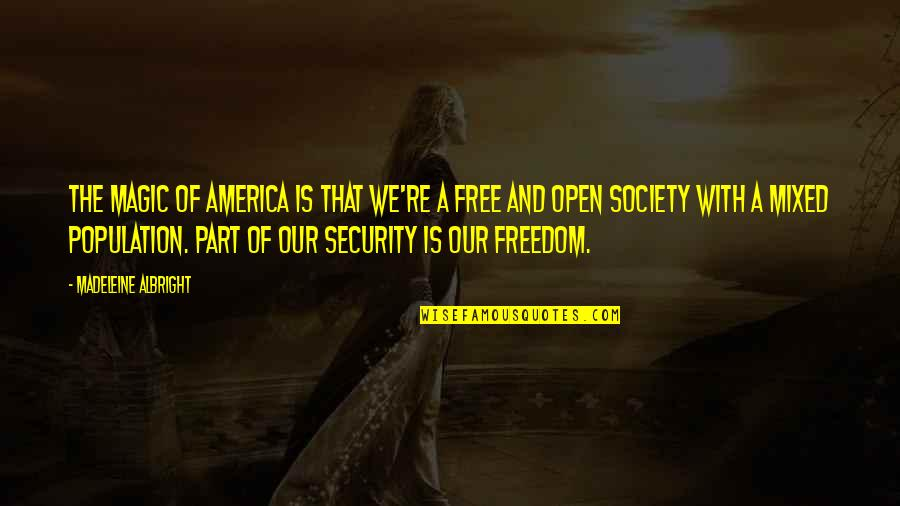 Freedom Over Security Quotes By Madeleine Albright: The magic of America is that we're a