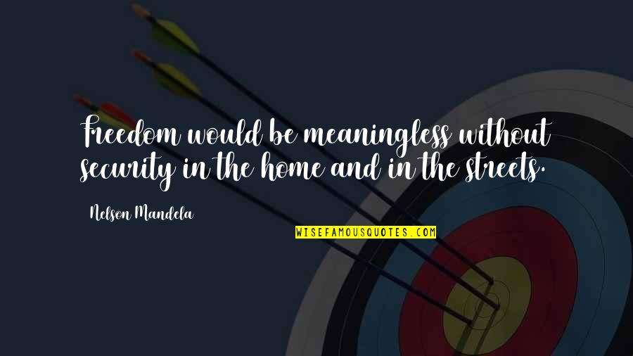 Freedom Over Security Quotes By Nelson Mandela: Freedom would be meaningless without security in the