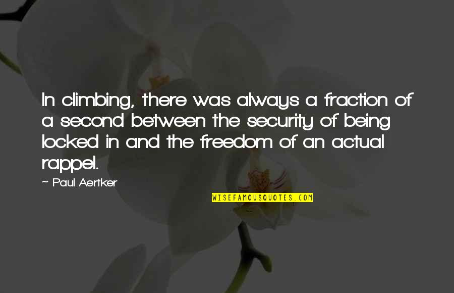 Freedom Over Security Quotes By Paul Aertker: In climbing, there was always a fraction of