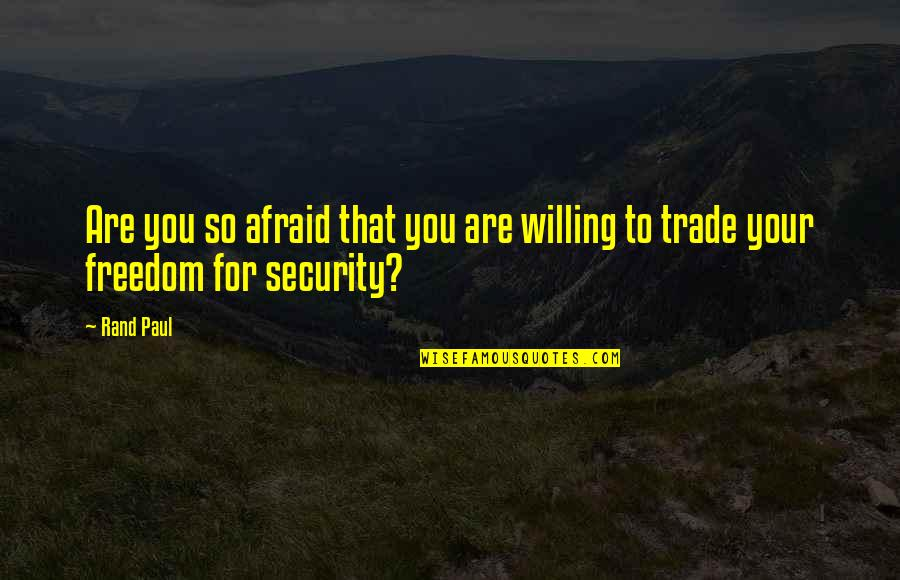 Freedom Over Security Quotes By Rand Paul: Are you so afraid that you are willing