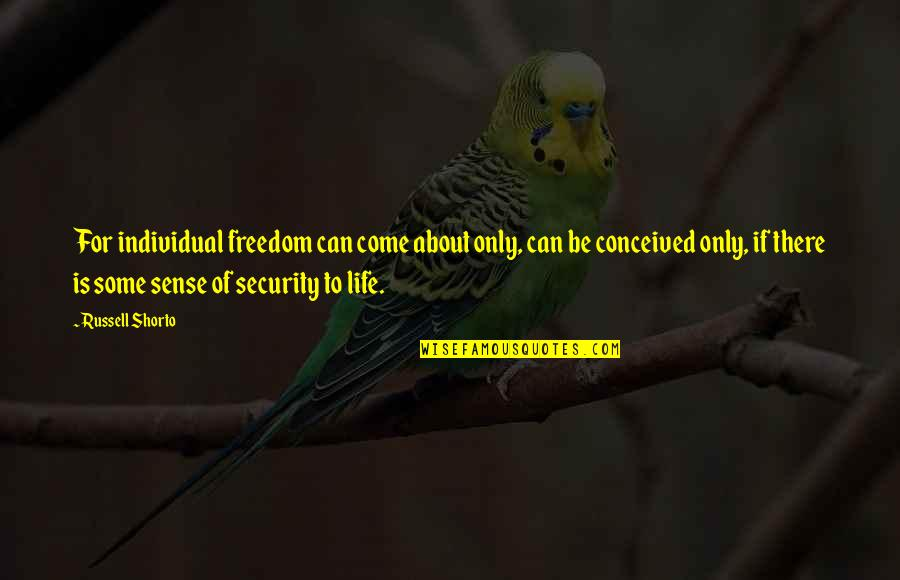 Freedom Over Security Quotes By Russell Shorto: For individual freedom can come about only, can