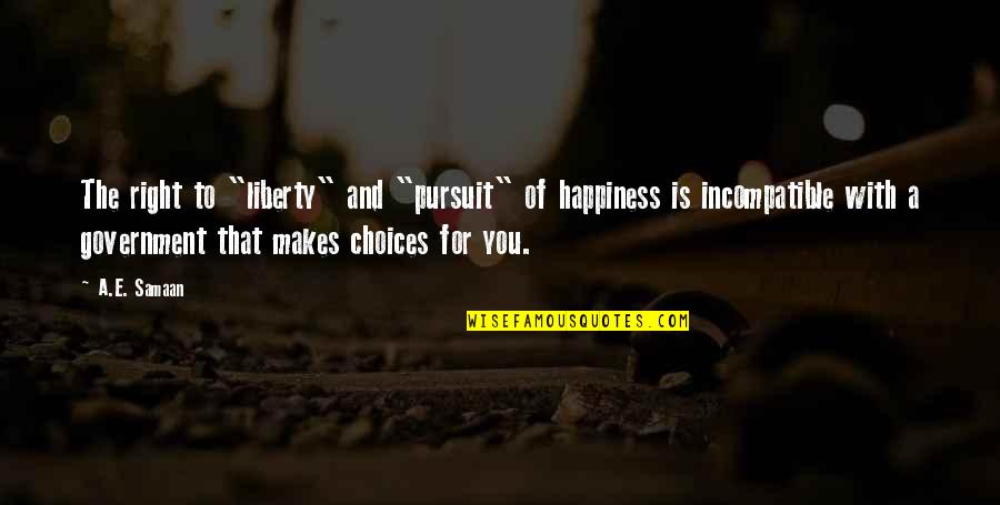 "Freedom To Pursuit Happiness Quotes By A.E. Samaan: The right to ""liberty"" and ""pursuit"" of happiness"
