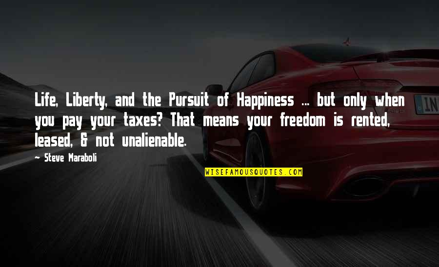 Freedom To Pursuit Happiness Quotes By Steve Maraboli: Life, Liberty, and the Pursuit of Happiness ...