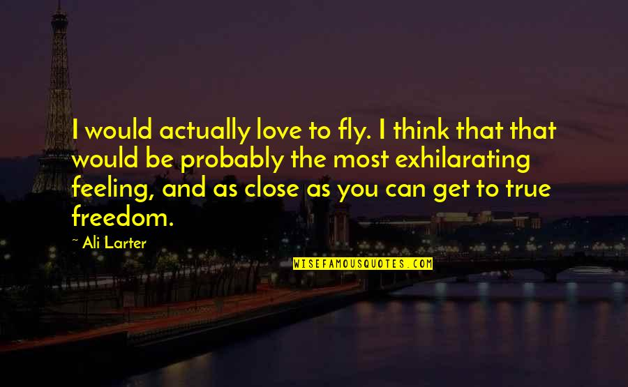 Freedom To Think Quotes By Ali Larter: I would actually love to fly. I think
