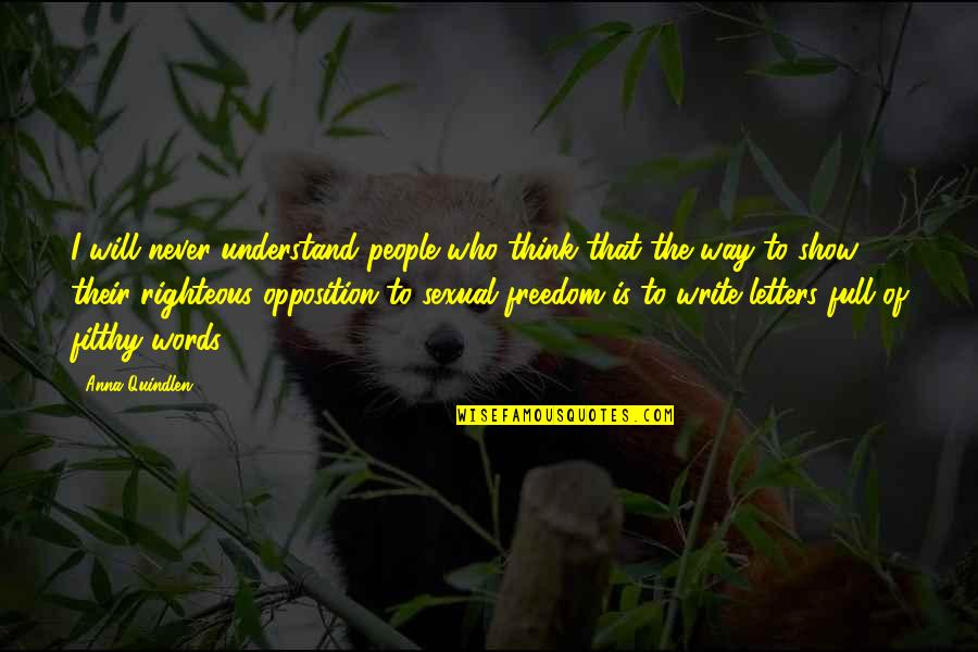 Freedom To Think Quotes By Anna Quindlen: I will never understand people who think that