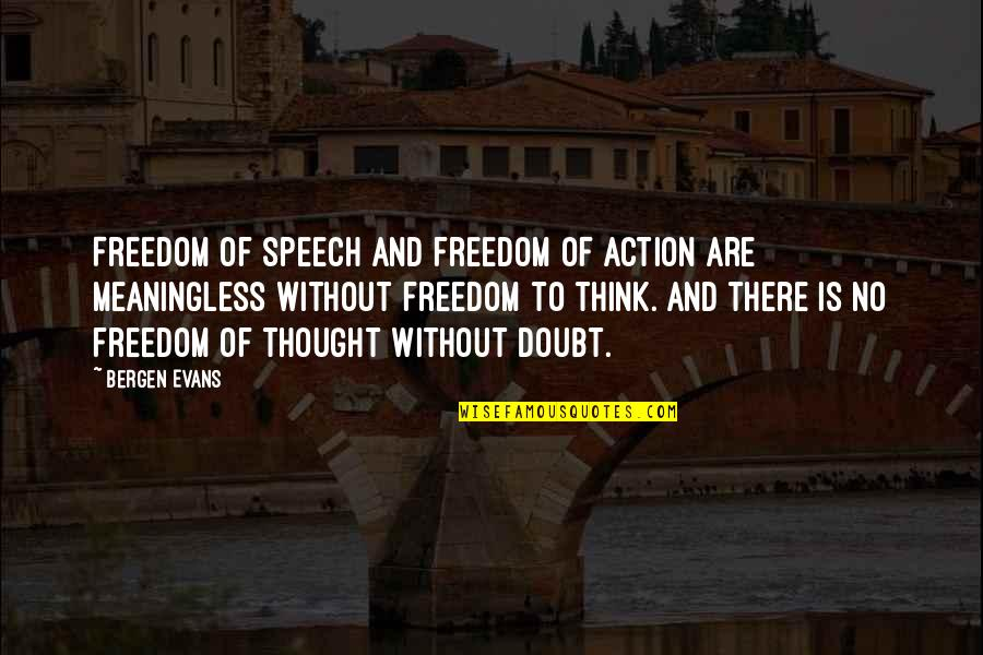 Freedom To Think Quotes By Bergen Evans: Freedom of speech and freedom of action are