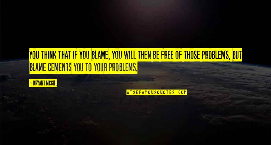 Freedom To Think Quotes By Bryant McGill: You think that if you blame, you will