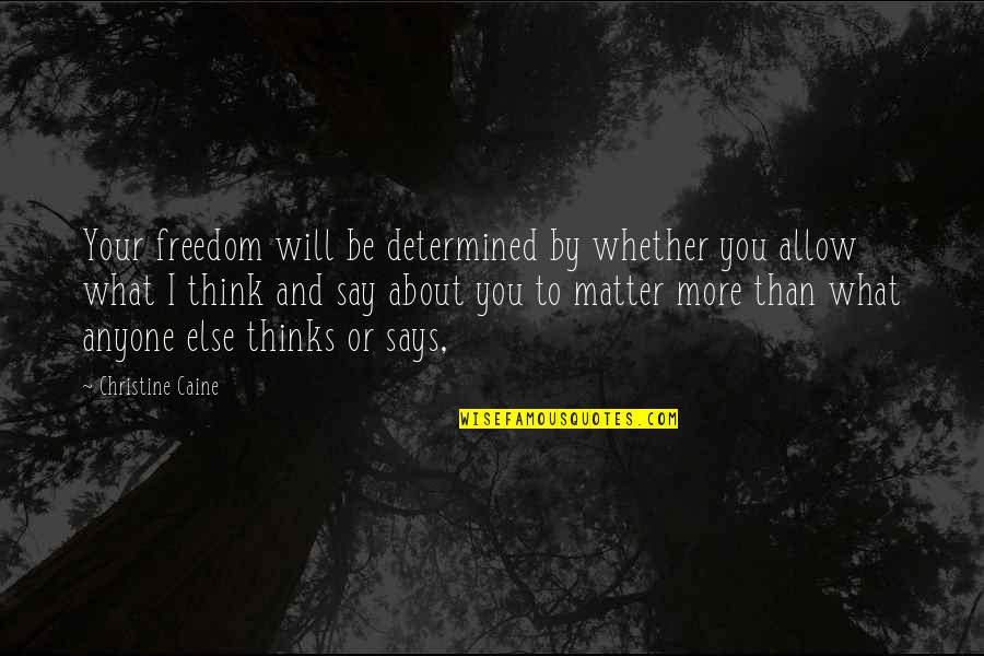 Freedom To Think Quotes By Christine Caine: Your freedom will be determined by whether you