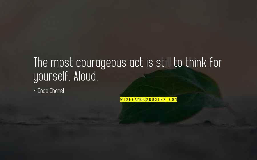 Freedom To Think Quotes By Coco Chanel: The most courageous act is still to think