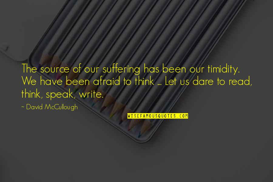 Freedom To Think Quotes By David McCullough: The source of our suffering has been our