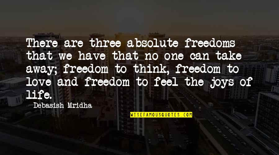 Freedom To Think Quotes By Debasish Mridha: There are three absolute freedoms that we have