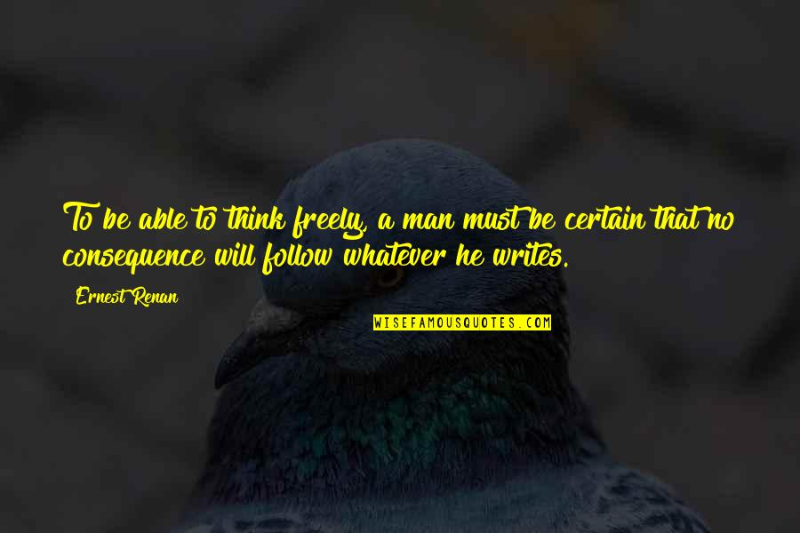 Freedom To Think Quotes By Ernest Renan: To be able to think freely, a man