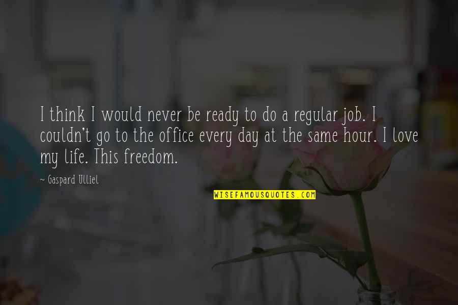 Freedom To Think Quotes By Gaspard Ulliel: I think I would never be ready to