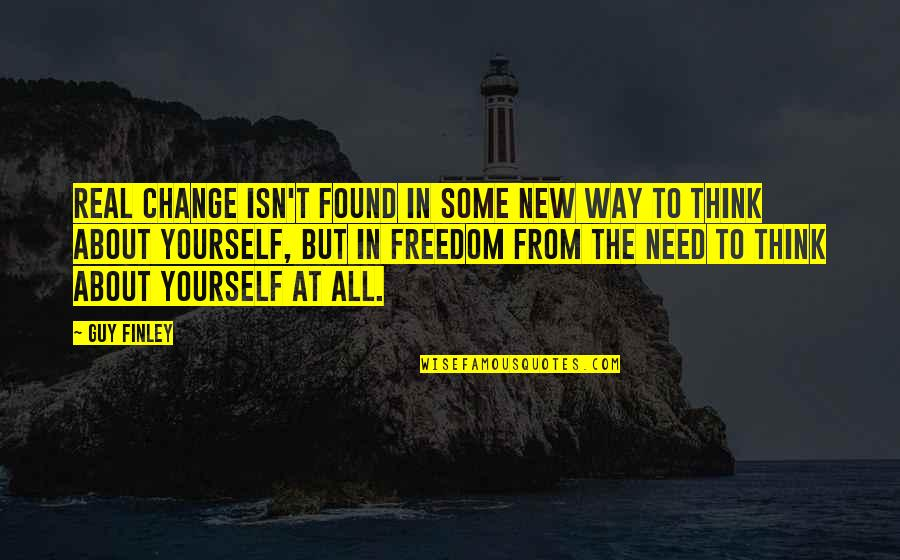 Freedom To Think Quotes By Guy Finley: Real change isn't found in some new way