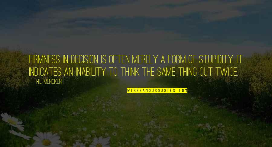 Freedom To Think Quotes By H.L. Mencken: Firmness in decision is often merely a form